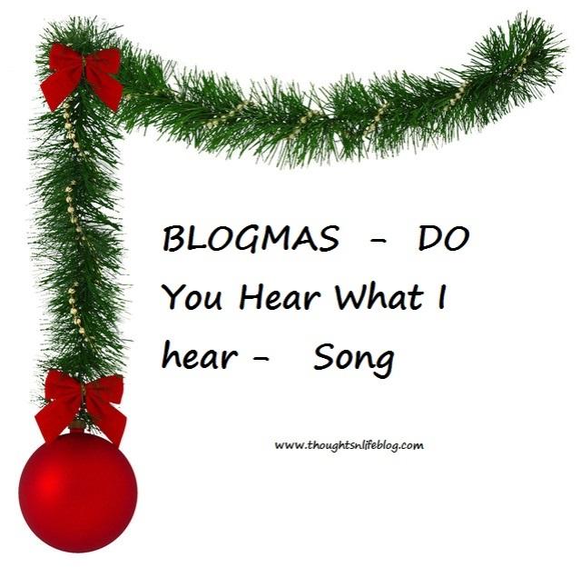 blogmas do you hear what i hear song thoughtsnlifeblog - Christmas Song Do You Hear What I Hear