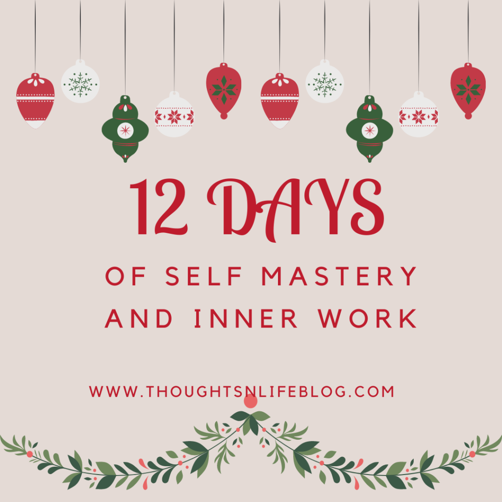 A Christmas decoration image.   Text:  12 days of Self Mastery and Inner Work www.thoughtsnlifeblog.com blogmas